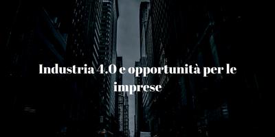 Industria 4.0 e opportunità per le imprese