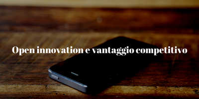 Open innovation e vantaggio competitivo