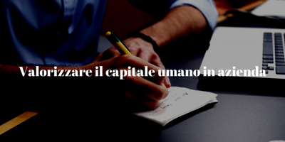 Valorizzare il capitale umano in azienda